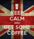 KEEP CALM AND GET SOME COFFEE - Personalised Poster large