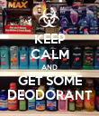 KEEP CALM AND GET SOME DEODORANT - Personalised Poster large