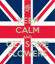 KEEP CALM AND GET SOME FLOWERS - Personalised Poster large