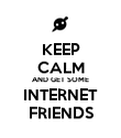 KEEP CALM AND GET SOME INTERNET FRIENDS - Personalised Poster large