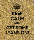 KEEP CALM AND GET SOME JEANS ON! - Personalised Poster small