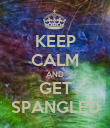 KEEP CALM AND GET SPANGLED - Personalised Poster large