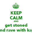 KEEP CALM AND get stoned and rave with kay - Personalised Poster large