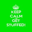 KEEP CALM AND GET STUFFED! - Personalised Poster large