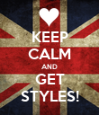 KEEP CALM AND GET STYLES! - Personalised Poster large