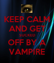 KEEP CALM AND GET SUCKED OFF BY A VAMPIRE - Personalised Poster large