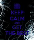 KEEP CALM AND GET THE BEST - Personalised Poster large