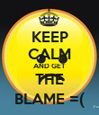 KEEP CALM AND GET THE BLAME =( - Personalised Poster large