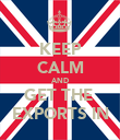 KEEP CALM AND GET THE  EXPORTS IN - Personalised Poster large