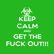 KEEP CALM AND GET THE FUCK OUT!!! - Personalised Poster large
