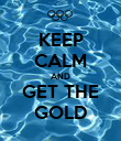 KEEP CALM AND GET THE GOLD - Personalised Poster large