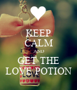 KEEP CALM AND GET THE LOVE POTION - Personalised Poster large
