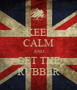 KEEP CALM AND GET THE RUBBER - Personalised Poster large