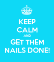 KEEP CALM AND GET THEM NAILS DONE! - Personalised Poster large