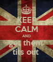 KEEP CALM AND get them  tits out  - Personalised Poster large