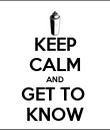 KEEP CALM AND GET TO  KNOW - Personalised Poster large