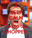 KEEP CALM AND Get to the CHOPPER  - Personalised Poster large