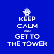 KEEP CALM AND GET TO THE TOWER - Personalised Poster large