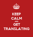 KEEP CALM AND GET TRANSLATING - Personalised Poster large