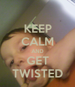 KEEP CALM AND GET TWISTED - Personalised Poster large