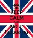 KEEP CALM AND get ur labada na - Personalised Poster large