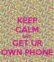 KEEP CALM AND GET UR OWN PHONE - Personalised Poster large