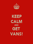 KEEP CALM AND GET  VANS! - Personalised Poster large