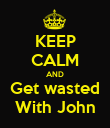 KEEP CALM AND Get wasted With John - Personalised Poster large