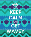 KEEP CALM AND GET WAVEY - Personalised Poster large