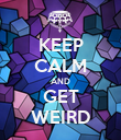 KEEP CALM AND GET WEIRD - Personalised Poster large