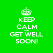 KEEP CALM AND GET WELL SOON! - Personalised Poster large