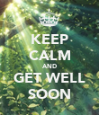 KEEP CALM AND GET WELL SOON - Personalised Poster large