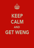 KEEP CALM AND GET WENG  - Personalised Poster large