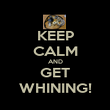 KEEP CALM AND GET WHINING! - Personalised Poster large