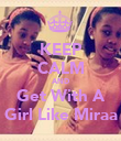 KEEP CALM AND Get With A Girl Like Miraa - Personalised Poster large
