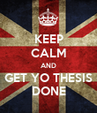 KEEP CALM AND GET YO THESIS DONE - Personalised Poster large