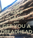 KEEP CALM AND GET YOU A DREADHEAD - Personalised Poster large