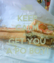 KEEP CALM AND GET YOU A PO BOY! - Personalised Poster large