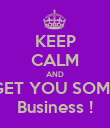 KEEP CALM AND GET YOU SOME Business ! - Personalised Poster large