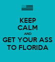 KEEP CALM AND GET YOUR ASS TO FLORIDA - Personalised Poster large