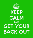 KEEP CALM AND GET YOUR BACK OUT - Personalised Poster large