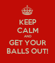 KEEP CALM AND GET YOUR BALLS OUT! - Personalised Poster large