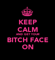 KEEP CALM AND GET YOUR BITCH FACE ON - Personalised Poster large