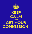 KEEP CALM AND GET YOUR COMMISSION  - Personalised Poster large