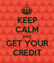 KEEP CALM AND GET YOUR CREDIT - Personalised Poster large
