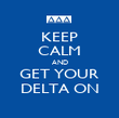 KEEP CALM AND GET YOUR DELTA ON - Personalised Poster small
