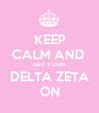 KEEP CALM AND  GET YOUR DELTA ZETA ON - Personalised Poster large