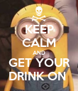 KEEP CALM AND GET YOUR DRINK ON  - Personalised Poster large