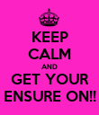 KEEP CALM AND GET YOUR ENSURE ON!! - Personalised Poster large