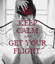 KEEP CALM AND GET YOUR FLIGHT  - Personalised Poster large
